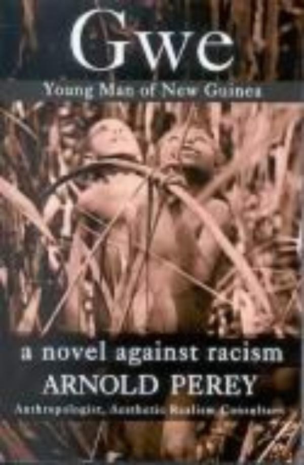 Gwe: Young Man of New Guinea--a Novel against Racism at Aesthetic Realism Foundation