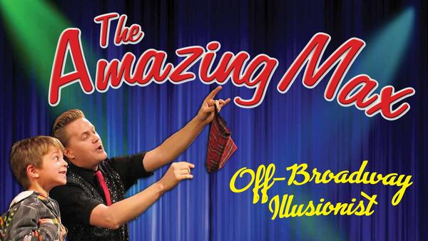 The Amazing Max - Off-Broadway Illusionist at Patchogue Theatre