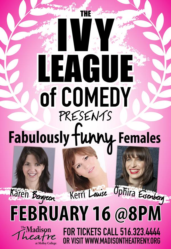Ivy League of Comedy, Fabulous Funny Females, Featuring: Karen Bergreen, Ophira Eisenberg, & Kerri Louise at Madison Theatre at Molloy College