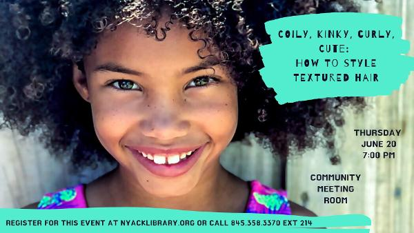 Coily, Kinky, Curly- Cute-How to Style Textured Hair at The Nyack Library