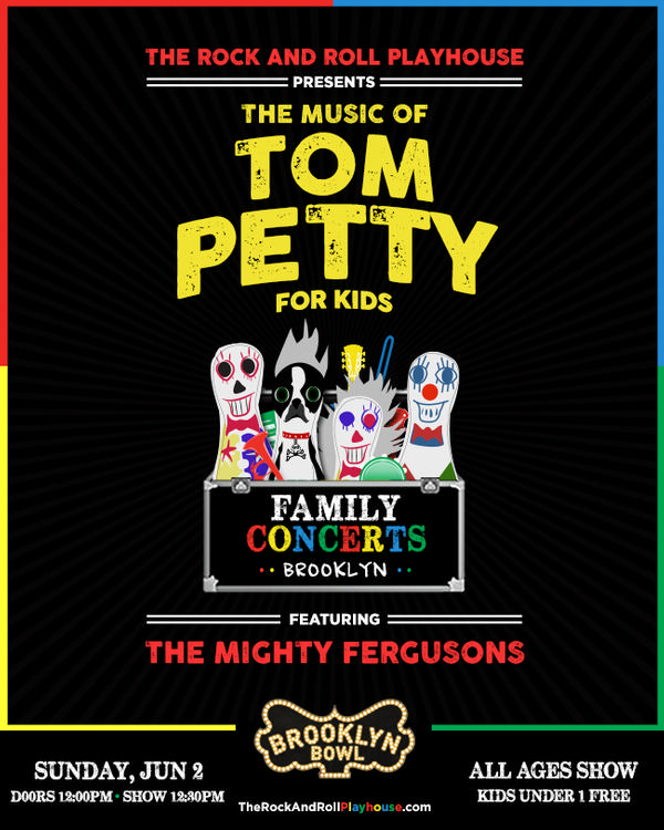 The Rock and Roll Playhouse Plays the Music of Tom Petty for Kids ft. The Mighty Fergusons at Brooklyn Bowl