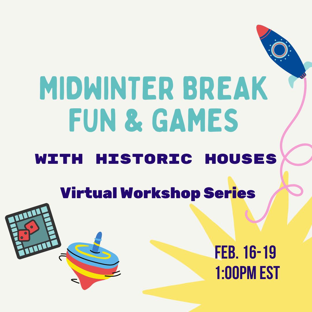 WINTER BREAK ONLINE Midwinter Break Fun & Games Virtual Workshop Series at Wyckoff House Museum